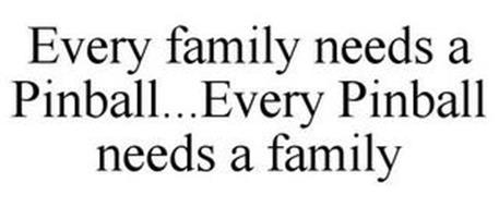 EVERY FAMILY NEEDS A PINBALL...EVERY PINBALL NEEDS A FAMILY