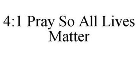 4:1 PRAY SO ALL LIVES MATTER