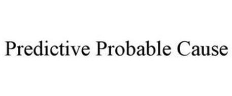 PREDICTIVE PROBABLE CAUSE