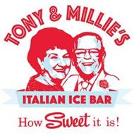 TONY & MILLIE'S ITALIAN ICE BAR HOW SWEET IT IS!