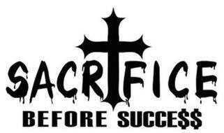 SACRIFICE BEFORE SUCCE$$