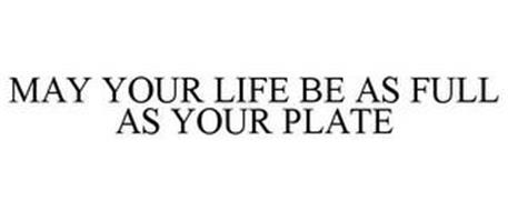 MAY YOUR LIFE BE AS FULL AS YOUR PLATE