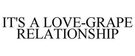 IT'S A LOVE-GRAPE RELATIONSHIP