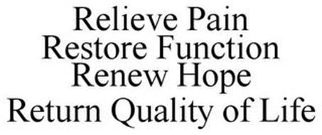 RELIEVE PAIN RESTORE FUNCTION RENEW HOPE RETURN QUALITY OF LIFE