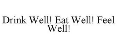 DRINK WELL! EAT WELL! FEEL WELL!