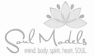 SOUL MODELS MIND. BODY. SPIRIT. HEART. SOUL.