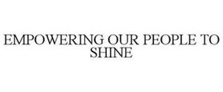 EMPOWERING OUR PEOPLE TO SHINE