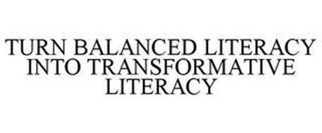TURN BALANCED LITERACY INTO TRANSFORMATIVE LITERACY