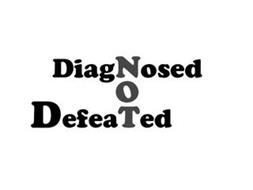 DIAGNOSED NOT DEFEATED