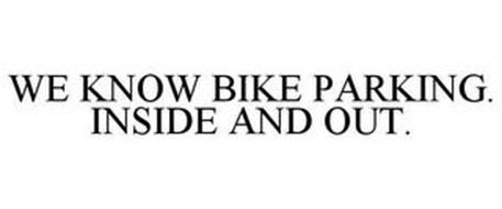 WE KNOW BIKE PARKING. INSIDE AND OUT.