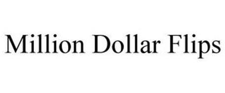 MILLION DOLLAR FLIPS