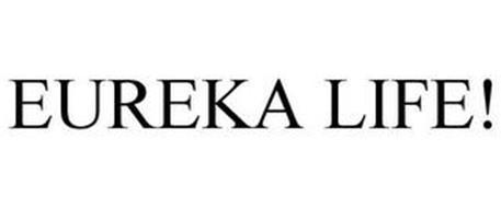 EUREKA LIFE!