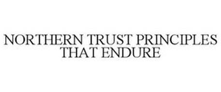 NORTHERN TRUST PRINCIPLES THAT ENDURE
