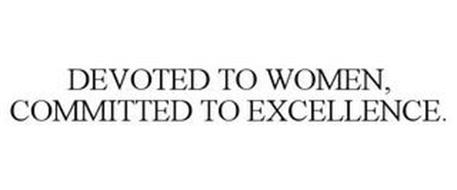 DEVOTED TO WOMEN, COMMITTED TO EXCELLENCE.