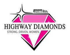 PRIME INC. HIGHWAY DIAMONDS STRONG. DRIVEN. WOMEN.
