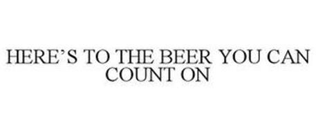 HERE'S TO THE BEER YOU CAN COUNT ON