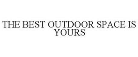THE BEST OUTDOOR SPACE IS YOURS