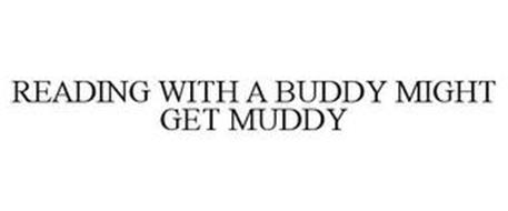 READING WITH A BUDDY MIGHT GET MUDDY