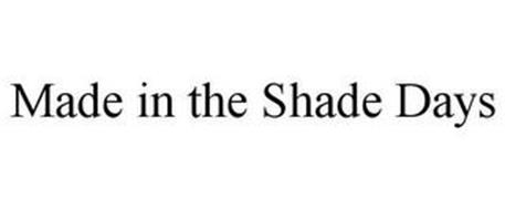 MADE IN THE SHADE DAYS