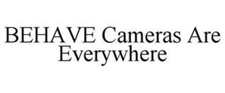 BEHAVE CAMERAS ARE EVERYWHERE