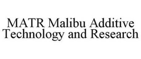 MATR MALIBU ADDITIVE TECHNOLOGY AND RESEARCH