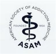 AMERICAN SOCIETY OF ADDICTION MEDICINE ASAM FOUNDED 1954