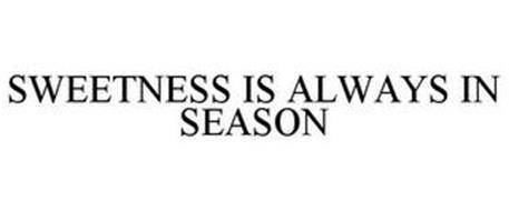 SWEETNESS IS ALWAYS IN SEASON