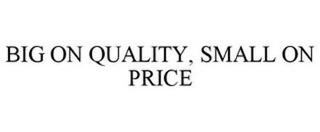BIG ON QUALITY, SMALL ON PRICE