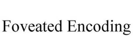 FOVEATED ENCODING