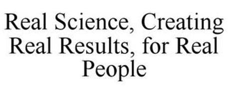 REAL SCIENCE, CREATING REAL RESULTS, FOR REAL PEOPLE