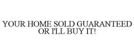 YOUR HOME SOLD GUARANTEED OR I'LL BUY IT!