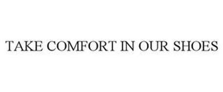 TAKE COMFORT IN OUR SHOES