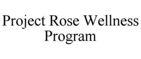 PROJECT ROSE WELLNESS PROGRAM