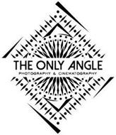 THE ONLY ANGLE PHOTOGRAPHY & CINEMATOGRAPHY