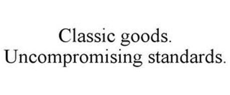 CLASSIC GOODS. UNCOMPROMISING STANDARDS.