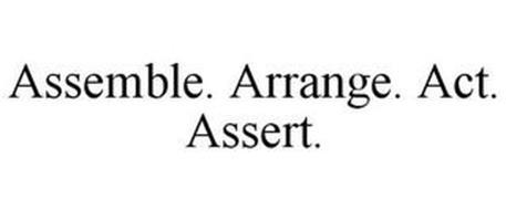 ASSEMBLE. ARRANGE. ACT. ASSERT.