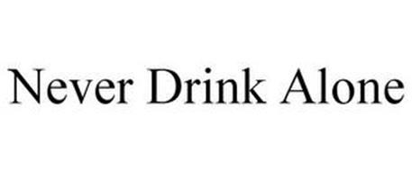 NEVER DRINK ALONE