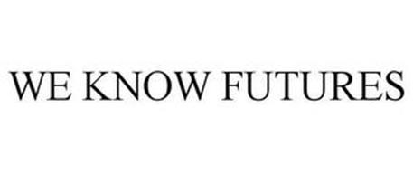 WE KNOW FUTURES
