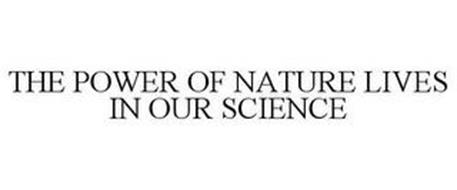 THE POWER OF NATURE LIVES IN OUR SCIENCE