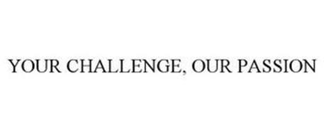 YOUR CHALLENGE, OUR PASSION