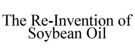 THE RE-INVENTION OF SOYBEAN OIL