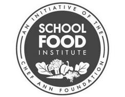 SCHOOL FOOD INSTITUTE AN INITIATIVE OF THE CHEF ANN FOUNDATION