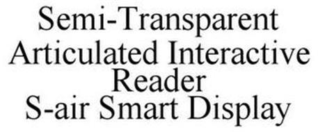 SEMI-TRANSPARENT ARTICULATED INTERACTIVE READER S-AIR SMART DISPLAY