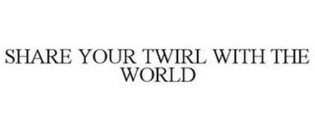 SHARE YOUR TWIRL WITH THE WORLD
