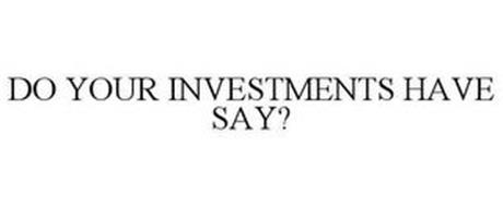 DO YOUR INVESTMENTS HAVE SAY?