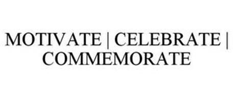 MOTIVATE | CELEBRATE | COMMEMORATE