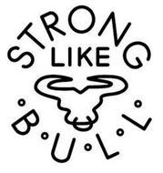STRONG LIKE BULL