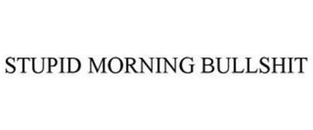 STUPID MORNING BULLSHIT