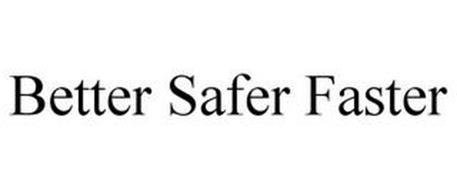 BETTER SAFER FASTER