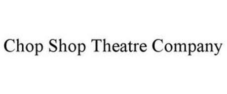 CHOP SHOP THEATRE COMPANY
